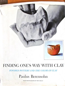 FINDING ONE'S WAY WITH CLAY Pinched Pottery and the Color of Clay, by Paulus Berensohn.